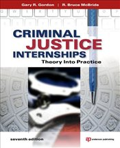 Criminal Justice Internships : Theory Into Practice - Gordon, Gary R.
