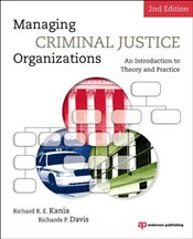Managing Criminal Justice Organizations : An Introduction to Theory and Practice - Kania, Richard R. E.