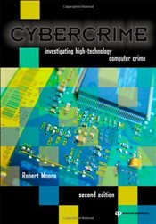 Cybercrime : Investigating High-Technology Computer Crime - Moore, Robert