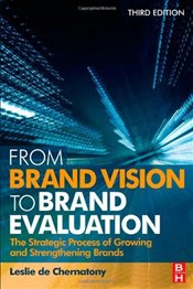 From Brand Vision to Brand Evaluation : The Strategic Process of Growing and Strengthening Brands - Chernatony, Leslie de