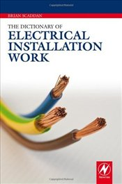 Dictionary of Electrical Installation Work - IEng, Brian Scaddan