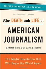 Death and Life of American Journalism - McChesney, Robert W.