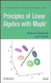 Principles of Linear Algebra with Maple - Shiskowski, Kenneth M.