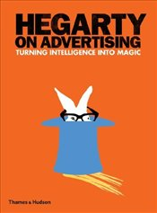 Hegarty on Advertising : Turning Intelligence into Magic - Hegarty, John