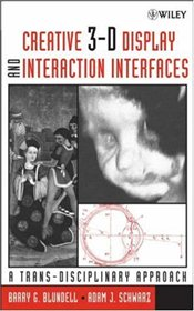 Creative 3-D Display and Interaction Interfaces: A Trans-Disciplinary Approach - Blundell, Barry G.