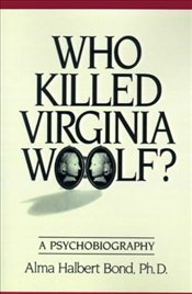 Who Killed Virginia Woolf? : A Psychobiography - Bond, Alma