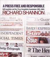 Press Free and Responsible : Self Regulation and the Press Complaints Commission, 1991-2001 - Shannon, Richard