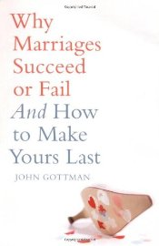 Why Marriages Succeed or Fail and How Make Yours Last - Gottman, John M.