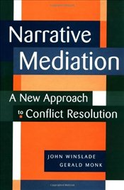 Narrative Mediation : A New Approach to Conflict Resolution - Winslade, John