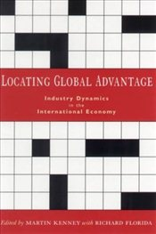 Locating Global Advantage : Industry Dynamics in the International Economy  - Kennedy, Martin