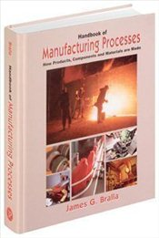 Handbook of Manufacturing Processes - Bralla, James G.