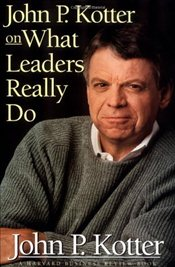 John P. Kotter on What Leaders Really Do - Kotter, John P.
