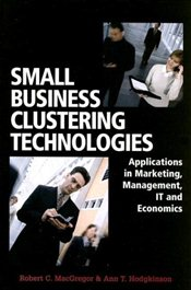 Small Business Clustering Technologies: Applications in Marketing, Management, IT and Economics - MacGregor, Rob