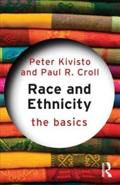 Race and Ethnicity : The Basics - Kivisto, Peter