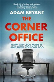 Corner Office : How Top CEOs Made It and How You Can Too - Bryant, Adam