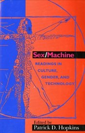 Sex/Machine : Readings in Culture, Gender and Technology - Hopkins, Patrick