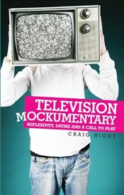 Television Mockumentary : Reflexivity, Satire and a Call to Play - Hight, Craig