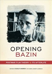 Opening Bazin : Postwar Film Theory and Its Afterlife -