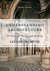 Understanding Achitecture : Its Elements, History, and Meaning  - Roth, Leland