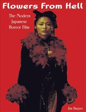 Flowers From Hell : The Modern Japanese Horror Film - Harper, Jim