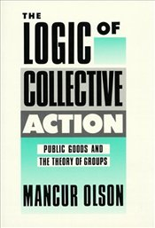 Logic of Collective Action : Public Goods and the Theory of Groups  - OLSON, MANCUR