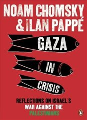 Gaza in Crisis : Reflections on Israels War Against the Palestinians - Chomsky, Noam