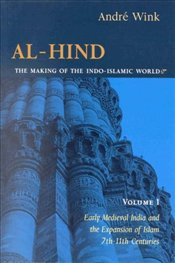 Al-Hind:the Making of the Indo-Islamic World:Early Medieval India and the Expansion of Islam7-11thCe - Wink, Andre