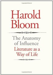 Anatomy of Influence : Literature as a Way of Life - Bloom, Harold