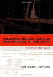 Presenting Medical Statistics from Proposal to Publication: A Step-by-step Guide - Peacock, Janet