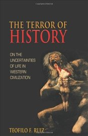 Terror of History: On the Uncertainties of Life in Western Civilization: Mysticism, Heresy and Witch - Teofilo, Ruiz F.
