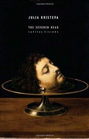 Severed Head  - Kristeva, Julia