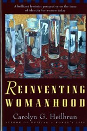 Reinventing Womanhood - HEILBRUN, CAROLYN G.