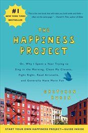 Happiness Project : Or, Why I Spent a Year Trying to Sing in the Morning, Clean My Closets, Fight Ri - Rubin, Gretchen