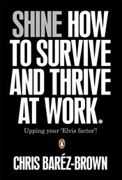 Shine : How To Survive And Thrive At Work - Barez-Brown, Chris