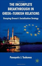 Incomplete Breakthrough in Greek-Turkish Relations : Grasping Greeces Socialization Strategy - Tsakonas, Panayotis