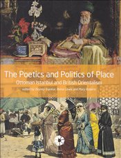 Poetics and Politcs of Place : Ottoman Istanbul and British Orientalism - İnankur, Zeynep