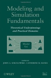 Modeling and Simulation Fundamentals: Theoretical Underpinnings and Practical Domains - Sokolowski, John A.