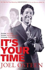 Its Your Time : Activate Your Faith, Achieve Your Dreams and Anticipate Gods Favour - Osteen, Joel