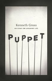 Puppet : An Essay on Uncanny Life - Gross, Kenneth