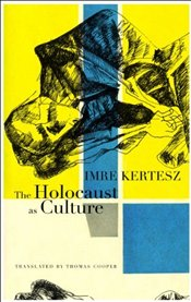 Holocaust as Culture : A Conversation with Imre Kertesz - Kertesz, Imre
