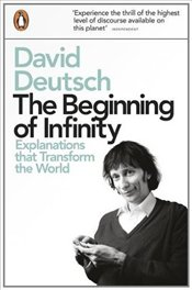 Beginning of Infinity : Explanations that Transform The World  - Deutsch, David