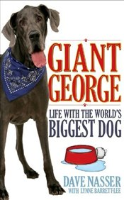 Giant George : Life with the Biggest Dog in the World - Nasser, Dave