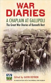 Chaplain at Gallipoli : The Great War Diaries of Kenneth Best - Roynon, Gavin