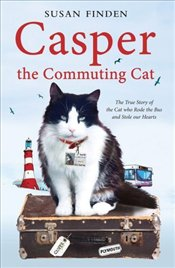 Casper the Commuting Cat : The True Story of the Cat Who Rode the Bus and Stole Our Hearts - Finden, Susan