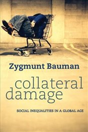 Collateral Damage : Social Inequalities in a Global Age - Bauman, Zygmunt