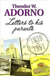 Letters to His Parents : 1939-1951 - Adorno, Theodor W.