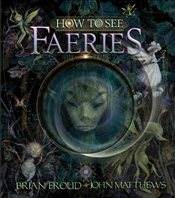 How to See Faeries - Matthews, John