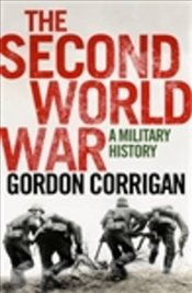 Second World War : A Military History - Corrigan, Gordon