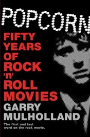 Popcorn : Fifty Years of Rock n Roll Movies - Mulholland, Garry