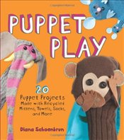 Puppet Play : 20 Puppet Projects Made with Recycled Mittens, Towels, Socks, and More! - Schoenbrun, Diana